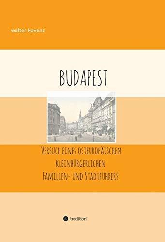 Budapest: - Versuch eines osteuropäischen Familien- und Stadtführers