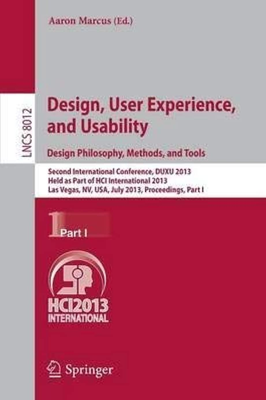 [(Design, User Experience, and Usability: Design Philosophy, Methods, and Tools Part I: Second International Conference, DUXU 2013, Held as Part of HCI International 2013, Las Vegas, NV, USA, July 21-26, 2013, Proceedings )] [Author: Aaron Marcus] [Jul-2013]