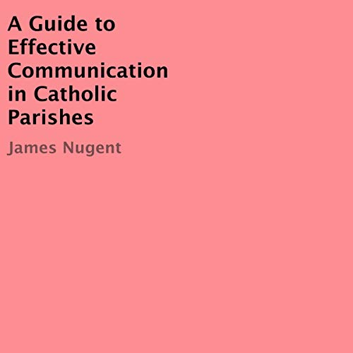 A Guide to Effective Communication in Catholic Parishes audiobook cover art