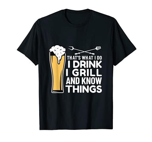 Eso es lo que hago yo bebo, parrilla y sé cosas Cerveza barbacoa Camiseta