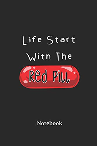 Life Starts With The Red Pill Notebook: Lined journal for individual and undeceived people - paperback, diary gift for men, women and children