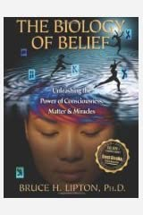 The Biology of Belief: Unleashing the Power of Consciousness, Matter, & Miracles Hardcover