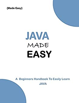 JAVA MADE EASY: A beginner's Handbook to easily Learn JAVA (Programming Ebooks 22)