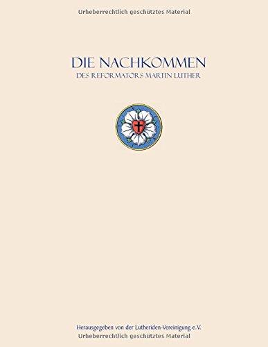 Die Nachkommen des Reformators: Nachkommen Martin Luthers und Katharina von Boras
