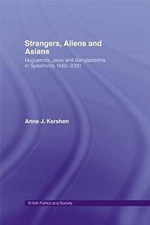 Strangers, Aliens and Asians: Huguenots, Jews and Bangladeshis in Spitalfields 1666-2000 (British Politics and Society)