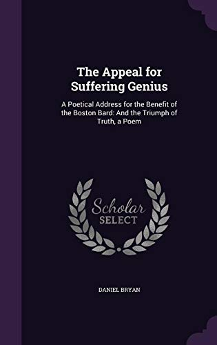 The Appeal for Suffering Genius: A Poetical Address for the Benefit of the Boston Bard: And the Triumph of Truth, a Poem