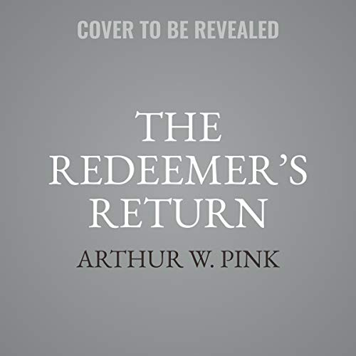 The Redeemer's Return                   By:                                                                                                                                 Arthur W. Pink                               Narrated by:                                                                                                                                 Jim Denison                      Length: 11 hrs     Not rated yet     Overall 0.0