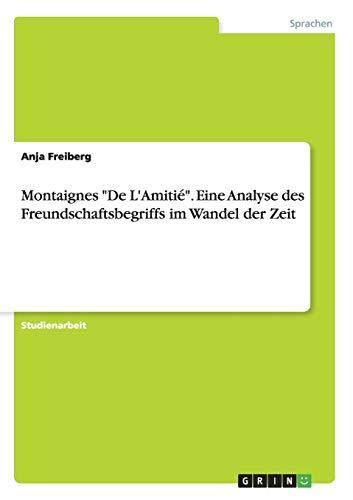 Montaignes De L'Amitié. Eine Analyse des Freundschaftsbegriffs im Wandel der Zeit