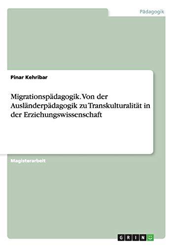 Migrationspädagogik. Von der Ausländerpädagogik zu Transkulturalität in der Erziehungswissenschaft