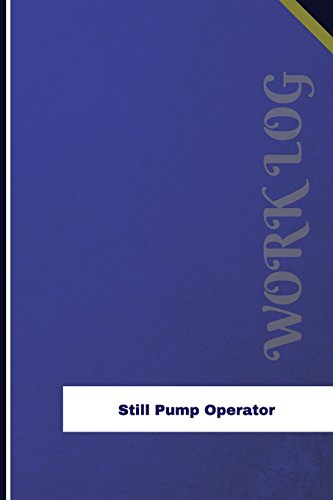 Still Pump Operator Work Log: Work Journal, Work Diary, Log - 126 pages, 6 x 9 inches (Orange Logs/Work Log)
