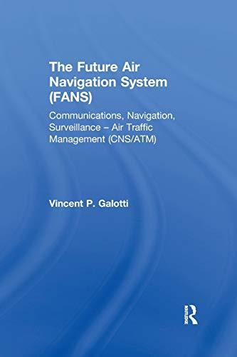 The Future Air Navigation System (FANS): Communications, Navigation, Surveillance - Air Traffic Management (CNS/ATM)