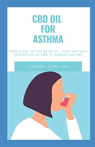 CBD OIL FOR ASTHMA: YOUR GUIDE TO THE BENEFITS, USE AND SAFE PRECAUTION OF CBD TO MANAGE ASTHMA