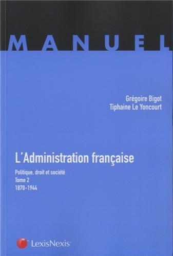 L'administration française: Politique,droit et société -Tome 2 - 1870-1944.