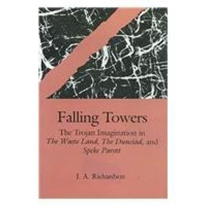Falling Towers: The Trojan Imagination in the Waste Land, the Dunciad, and Speke Parott: Trojan Imagination in
