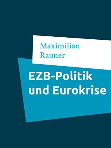 EZB-Politik und Eurokrise: Kritische Analyse und perspektivische Betrachtung auf Grundlage der Theorie optimaler Währungsräume (German Edition)