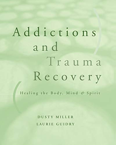 Compare Textbook Prices for Addictions and Trauma Recovery: Healing the Body, Mind & Spirit 1 Edition ISBN 9780393703689 by Dusty Miller,Laurie Guidry