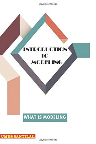 Introduction to Modeling: WHAT IS MODELING