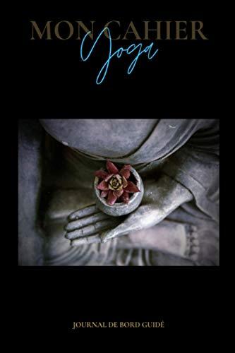 Mon cahier YOGA: Journal de bord guidé pour pratiquants de yoga confirmés ou débutants | 132 pages | Planificateur de cours avec poses et ... à tous les yogas: Hatha, Ashtanga, Vinyasa