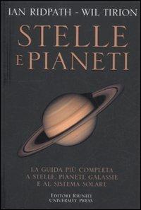 Stelle e pianeti. La guida più completa a stelle, pianeti, galassie e al sistema solare. Ediz. illustrata