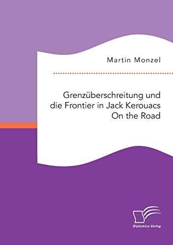 Grenzüberschreitung und die Frontier in Jack Kerouacs On the Road