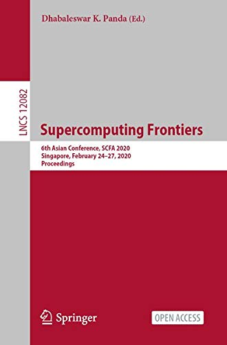 Supercomputing Frontiers: 6th Asian Conference, SCFA 2020, Singapore, February 24–27, 2020, Proceedings (Lecture Notes in Computer Science (12082))