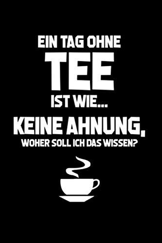 Lustiger Büro-Spruch: Tag ohne Tee? Unmöglich!: Notizbuch / Notizheft für Lustiger Spruch Arbeitskollege Tee-Liebhaber A5 (6x9in) liniert mit Linien