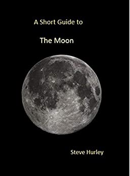 A Short Guide to the Moon (2021 Edition) (Popular Astronomy) by [The Science Geek]