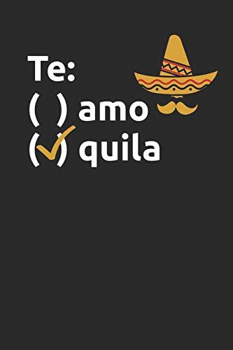 Te Amo Quila: Funny Te Quila Te Amo notebook (6x9