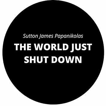 The World Just Shut Down