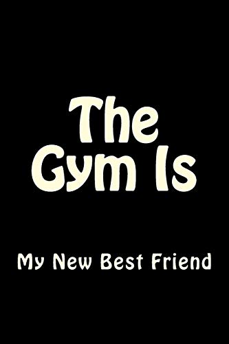 The Gym Is My New Best Friend: Blank Lined Workout Journal 6x9 - Funny Gift Notebook for Gym Junkies: Volume 7 (Gym Rats Books Series)