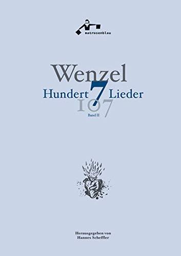 Wenzel: Hundertsieben Lieder (Liederbuch Band II): Liederbuch - 107 Lieder, mit Noten und Texten