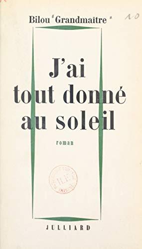 J'ai tout donné au soleil (French Edition)