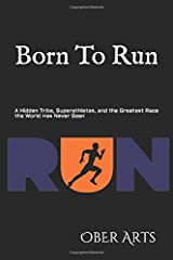 Born to Run: A Hidden Tribe, Superathletes, and the Greatest Race the World Has Never Seen Paperback
