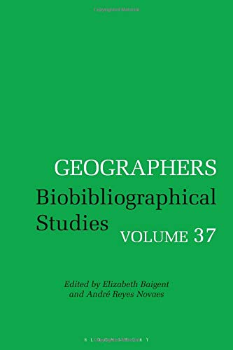 Geographers: Biobibliographical Studies, Volume 37 by Elizabeth Baigent