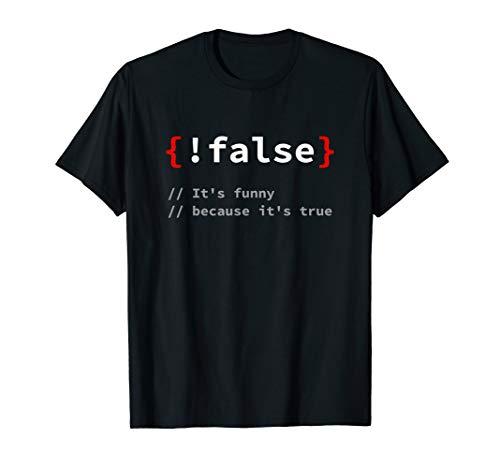 """!False, It's Funny Because It's True"" Programmierer T-Shirt"