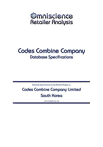 Codes Combine Company Limited - South Korea: Retailer Analysis Database Specifications (Omniscience Retailer Analysis - South Korea Book 22427) (English Edition) PDF Books