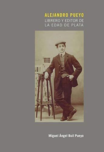 Alejandro Pueyo: Librero y editor de la Edad de Plata (Ars Libri)