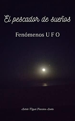 El pescador de sueños: fenómenos UFO (Spanish Edition)