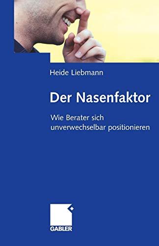 Liebmann Heide, Der Nasenfaktor. Wie Berater sich unverwechselbar positionieren.
