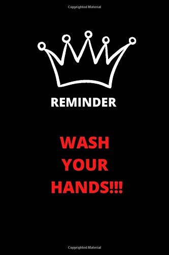 REMINDER WASH YOUR HANDS!!!: In the form of a notebook to learn the habit of washing hands, mandatory in pandemic times, CORONAVIRUS PROTECTION, 110 pages, 110 days to learn