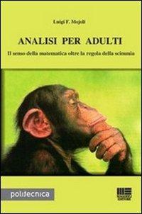 Analisi per adulti. Il senso della matematica oltre la regola della scimmia