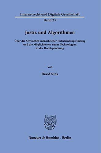 Justiz und Algorithmen.: Über die Schwächen menschlicher Entscheidungsfindung und die Möglichkeiten neuer Technologien in der Rechtsprechung. (Internetrecht und Digitale Gesellschaft)