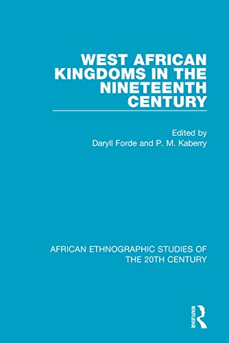 West African Kingdoms in the Nineteenth Century (African Ethnographic Studies of the 20th Century, Band 26)