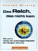 Das Reich, das nicht kam. 40 Jahre hinter der prächtigen Fassade der Zeugen Jehovas (Book on Demand)