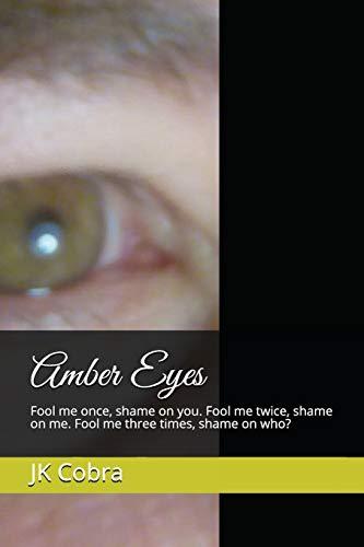 Amber Eyes: Fool me once, shame on you. Fool me twice, shame on me. Fool me three times, shame on who?