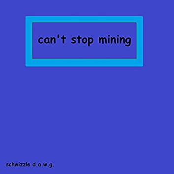 Can't Stop Mining (Deluxe Re-Issue)