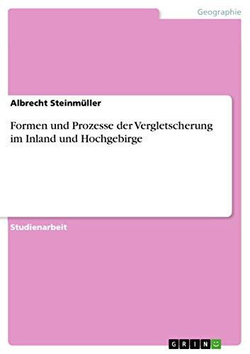 Formen und Prozesse der Vergletscherung im Inland und Hochgebirge