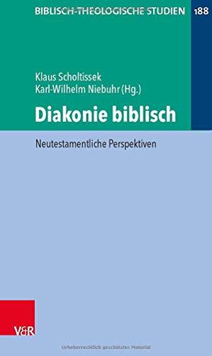 Diakonie biblisch: Neutestamentliche Perspektiven (Biblisch-Theologische Studien)