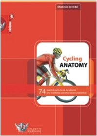 Cycling anatomy. 74 esercizi per la forza, la velocità e la resistenza con descrizione anatomica. Ediz. illustrata