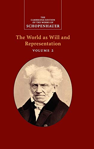 Schopenhauer: The World as Will and Representation: Volume 2 (The Cambridge Edition of the Works of Schopenhauer)